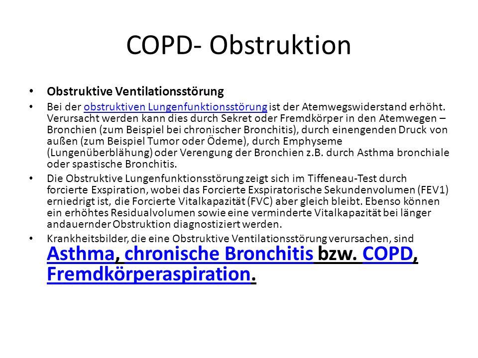 COPD- Obstruktion Obstruktive Ventilationsstörung Bei der obstruktiven Lungenfunktionsstörung ist der Atemwegswiderstand erhöht. Verursacht werden kan