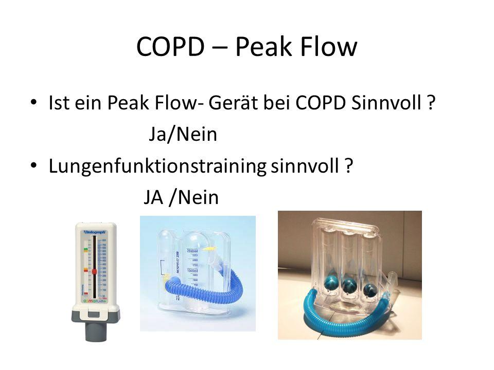 COPD – Peak Flow Ist ein Peak Flow- Gerät bei COPD Sinnvoll ? Ja/Nein Lungenfunktionstraining sinnvoll ? JA /Nein
