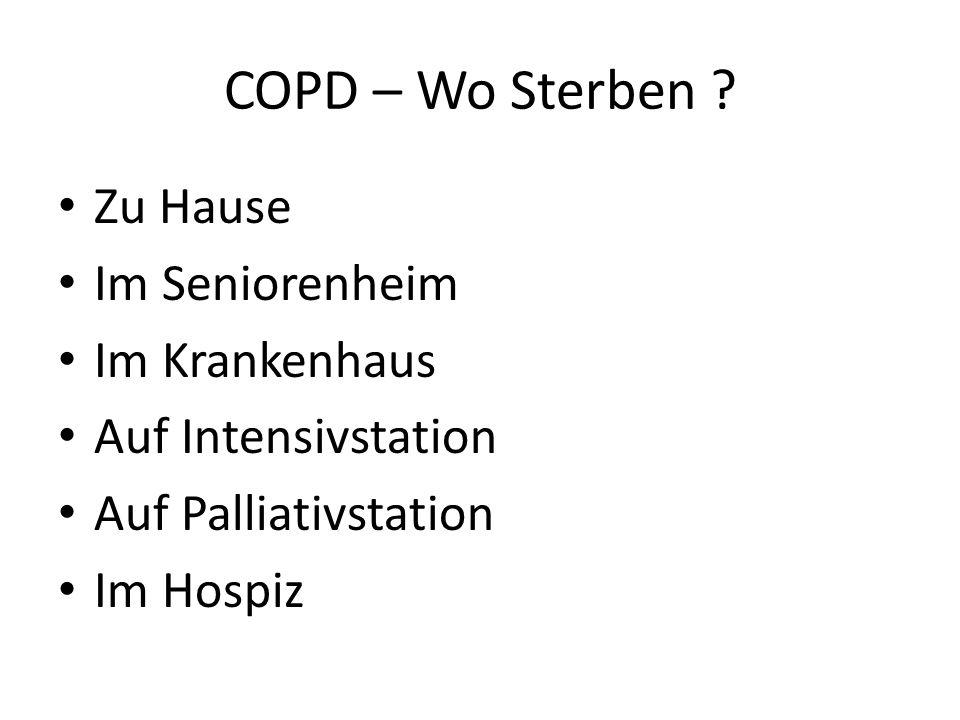 COPD – Wo Sterben ? Zu Hause Im Seniorenheim Im Krankenhaus Auf Intensivstation Auf Palliativstation Im Hospiz