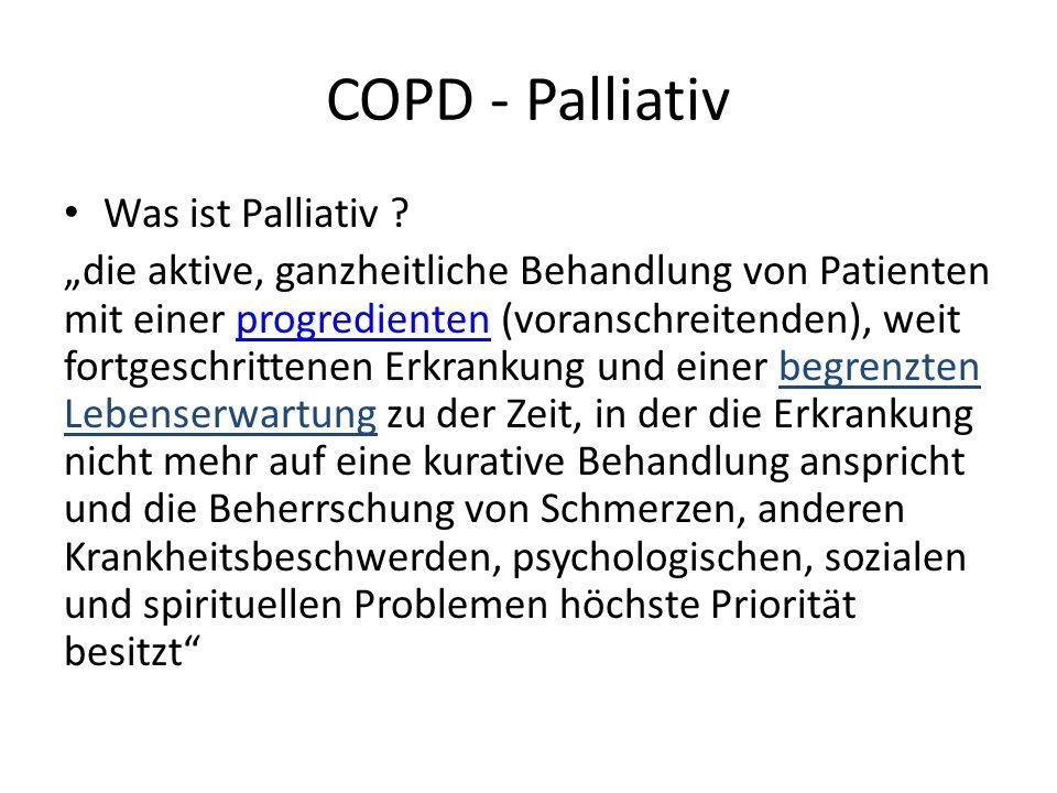 COPD - Palliativ Was ist Palliativ ? die aktive, ganzheitliche Behandlung von Patienten mit einer progredienten (voranschreitenden), weit fortgeschrit
