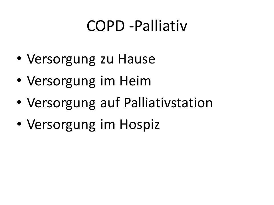 COPD -Palliativ Versorgung zu Hause Versorgung im Heim Versorgung auf Palliativstation Versorgung im Hospiz
