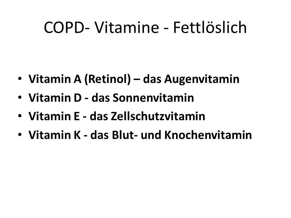 COPD- Vitamine - Fettlöslich Vitamin A (Retinol) – das Augenvitamin Vitamin D - das Sonnenvitamin Vitamin E - das Zellschutzvitamin Vitamin K - das Bl