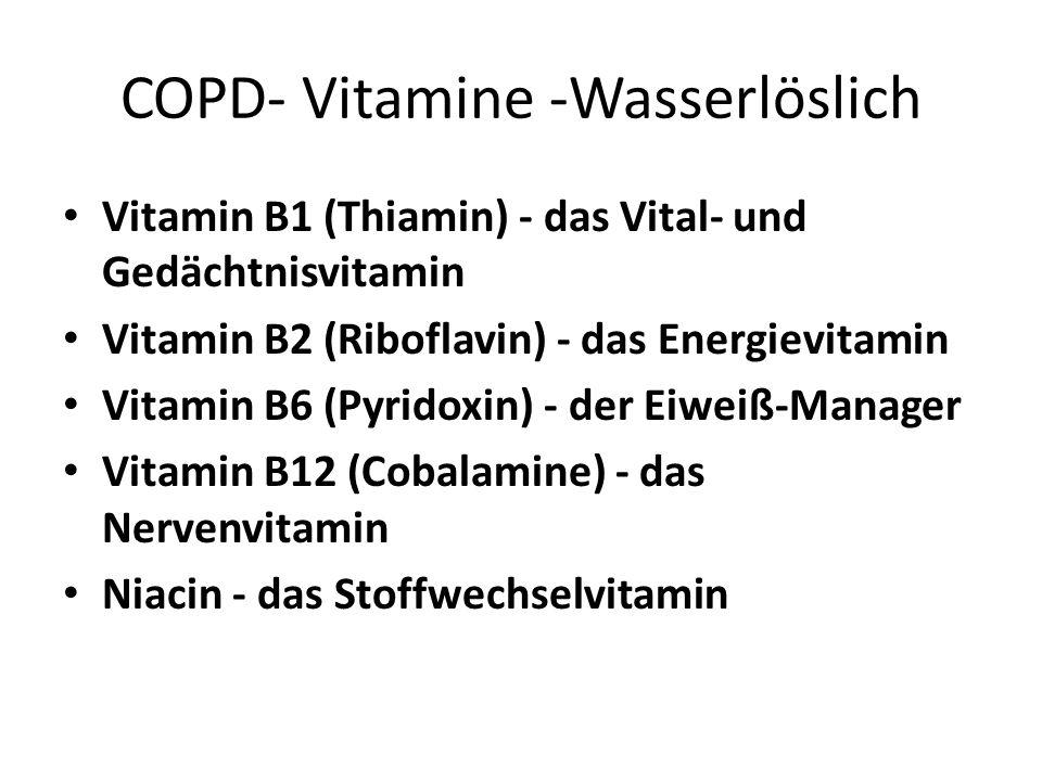 COPD- Vitamine -Wasserlöslich Vitamin B1 (Thiamin) - das Vital- und Gedächtnisvitamin Vitamin B2 (Riboflavin) - das Energievitamin Vitamin B6 (Pyridox