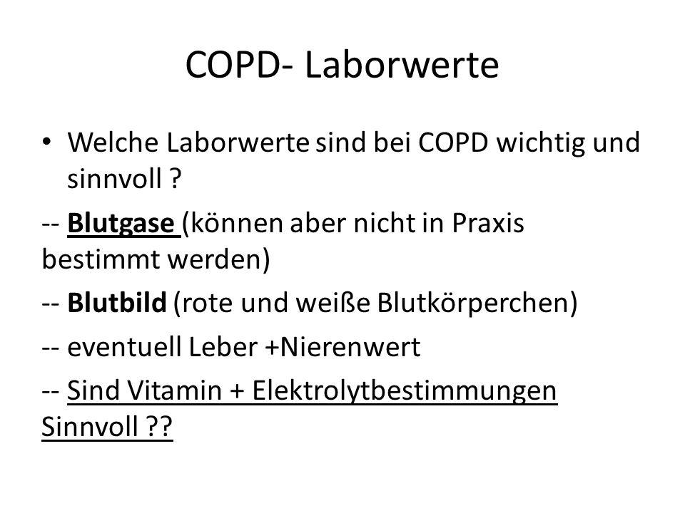COPD- Laborwerte Welche Laborwerte sind bei COPD wichtig und sinnvoll ? -- Blutgase (können aber nicht in Praxis bestimmt werden) -- Blutbild (rote un