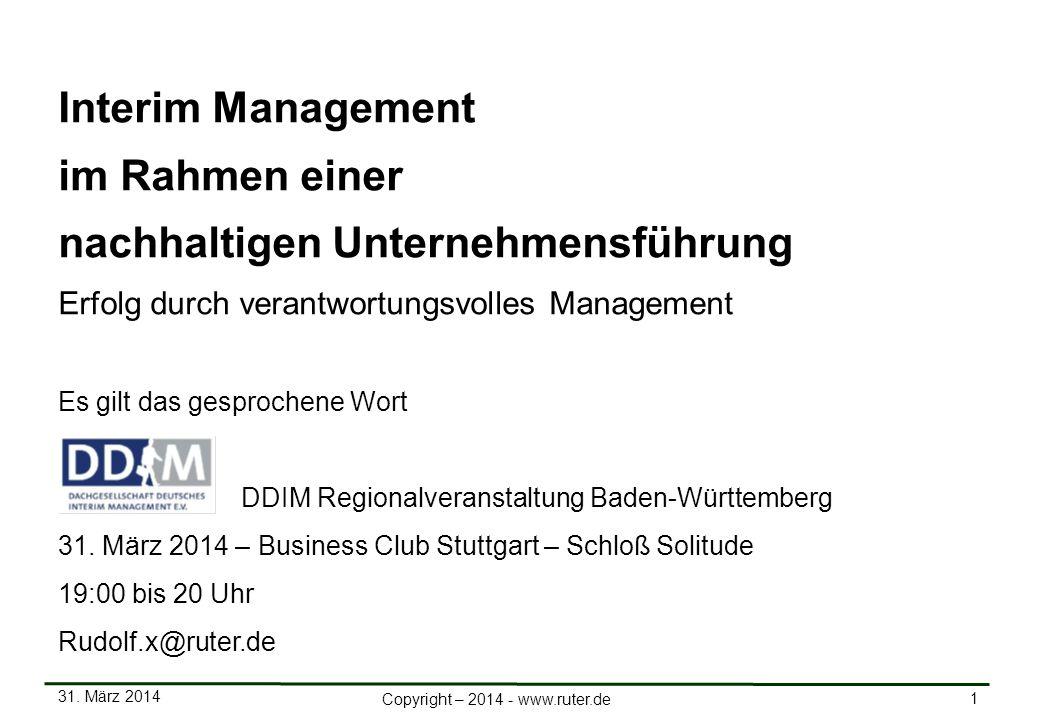 31. März 2014 1 Copyright – 2014 - www.ruter.de Interim Management im Rahmen einer nachhaltigen Unternehmensführung Erfolg durch verantwortungsvolles
