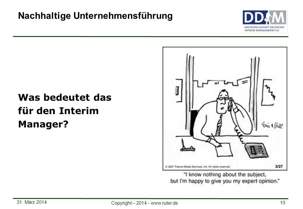 31. März 2014 10 Copyright – 2014 - www.ruter.de Was bedeutet das für den Interim Manager? Nachhaltige Unternehmensführung