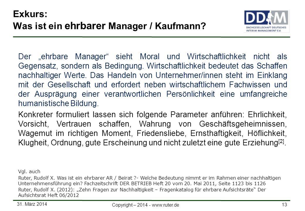 31. März 2014 13 Copyright – 2014 - www.ruter.de Exkurs: Was ist ein ehrbarer Manager / Kaufmann? Der ehrbare Manager sieht Moral und Wirtschaftlichke