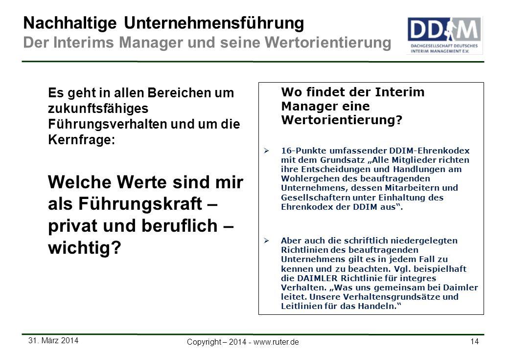 31. März 2014 14 Copyright – 2014 - www.ruter.de Nachhaltige Unternehmensführung Der Interims Manager und seine Wertorientierung Es geht in allen Bere