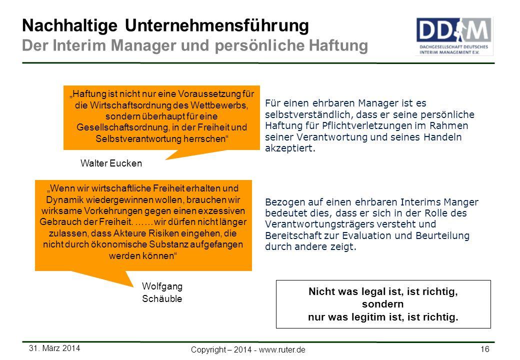 31. März 2014 16 Copyright – 2014 - www.ruter.de Für einen ehrbaren Manager ist es selbstverständlich, dass er seine persönliche Haftung für Pflichtve