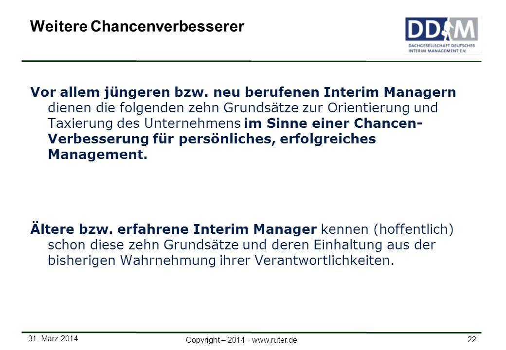 31. März 2014 22 Copyright – 2014 - www.ruter.de Weitere Chancenverbesserer Vor allem jüngeren bzw. neu berufenen Interim Managern dienen die folgende