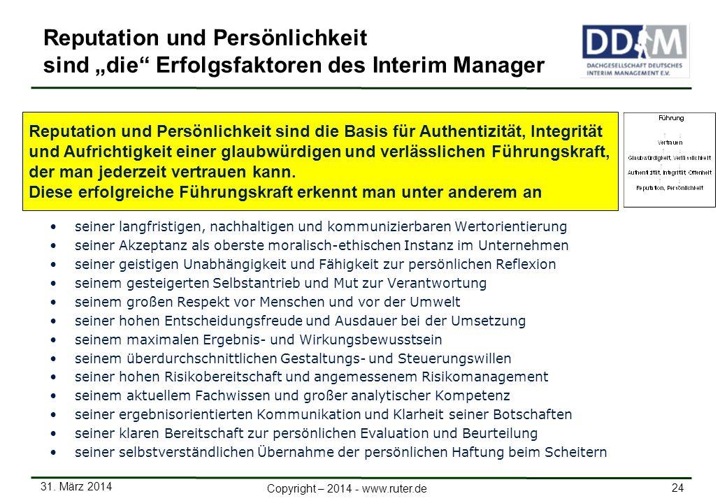 31. März 2014 24 Copyright – 2014 - www.ruter.de Reputation und Persönlichkeit sind die Erfolgsfaktoren des Interim Manager seiner langfristigen, nach