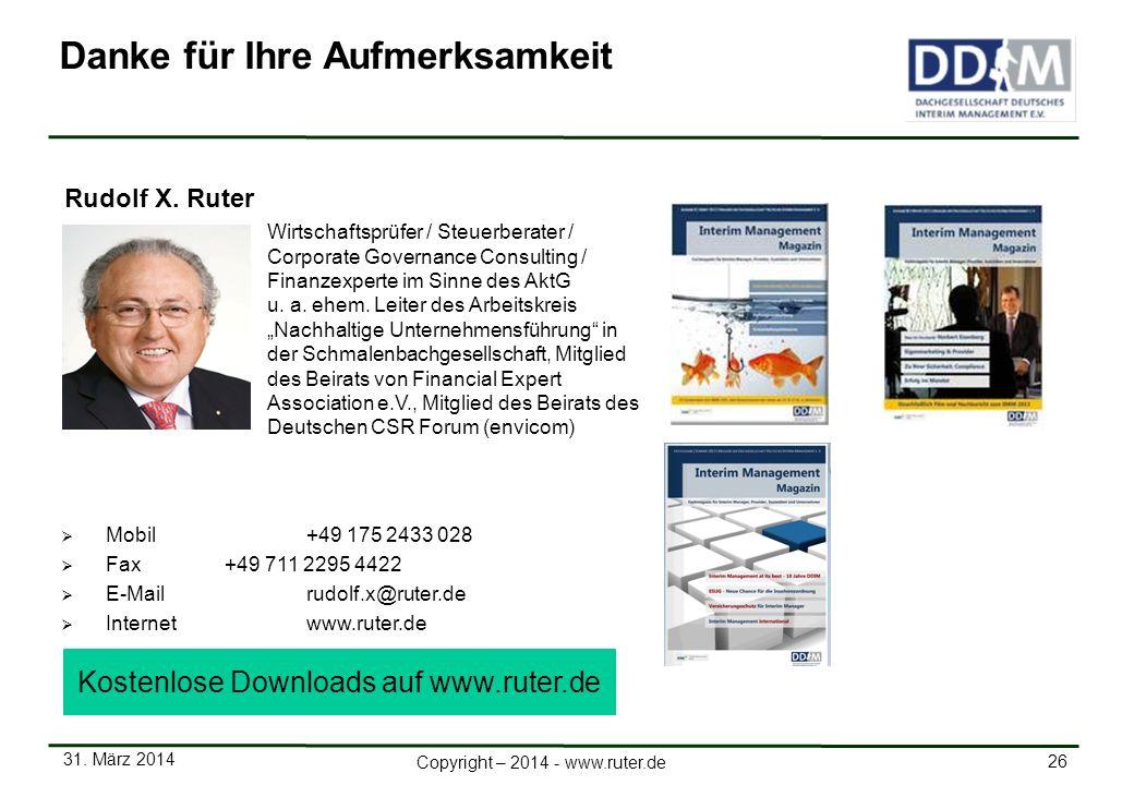31. März 2014 26 Copyright – 2014 - www.ruter.de Mobil +49 175 2433 028 Fax+49 711 2295 4422 E-Mail rudolf.x@ruter.de Internetwww.ruter.de Rudolf X. R