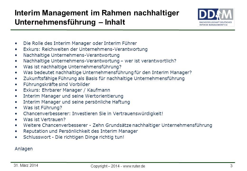 31. März 2014 3 Copyright – 2014 - www.ruter.de Interim Management im Rahmen nachhaltiger Unternehmensführung – Inhalt Die Rolle des Interim Manager o