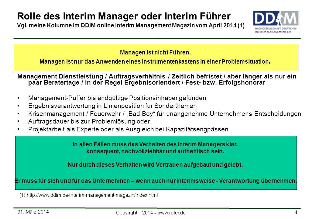 31. März 2014 4 Copyright – 2014 - www.ruter.de Rolle des Interim Manager oder Interim Führer Vgl. meine Kolumne im DDIM online Interim Management Mag