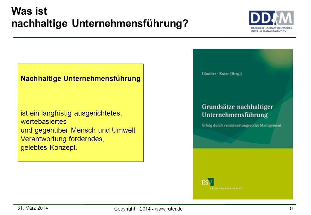 31. März 2014 9 Copyright – 2014 - www.ruter.de Was ist nachhaltige Unternehmensführung? Nachhaltige Unternehmensführung ist ein langfristig ausgerich