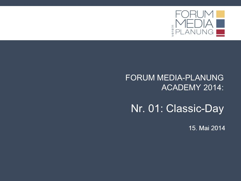 FORUM MEDIA-PLANUNG ACADEMY 2014: Nr. 01: Classic-Day 15. Mai 2014