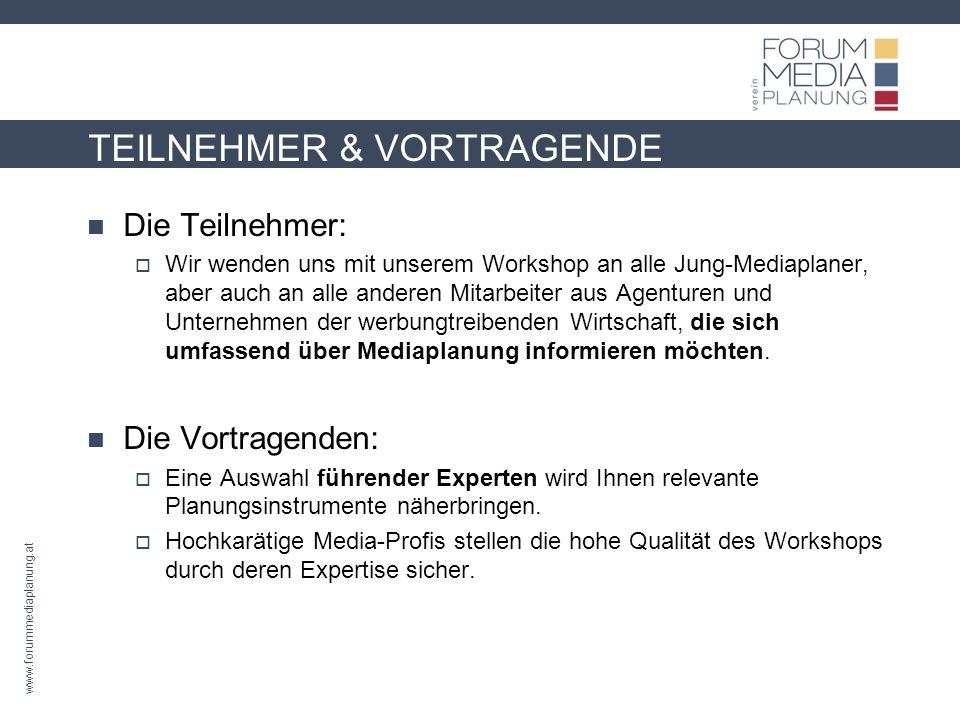 www.forummediaplanung.at TEILNEHMER & VORTRAGENDE Die Teilnehmer: Wir wenden uns mit unserem Workshop an alle Jung-Mediaplaner, aber auch an alle anderen Mitarbeiter aus Agenturen und Unternehmen der werbungtreibenden Wirtschaft, die sich umfassend über Mediaplanung informieren möchten.
