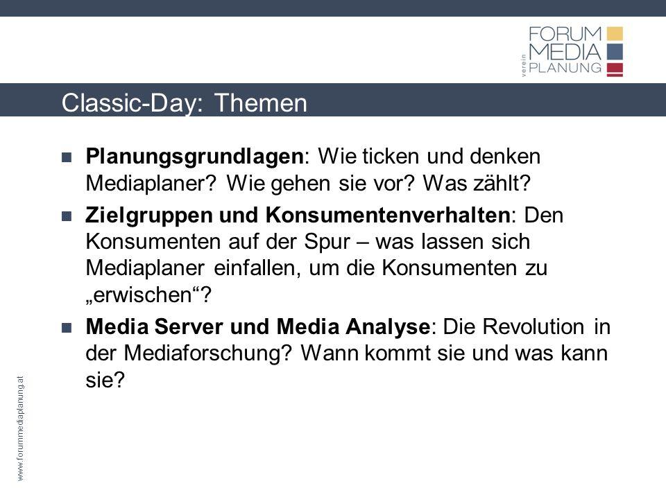 www.forummediaplanung.at Classic-Day: Themen Planungsgrundlagen: Wie ticken und denken Mediaplaner.
