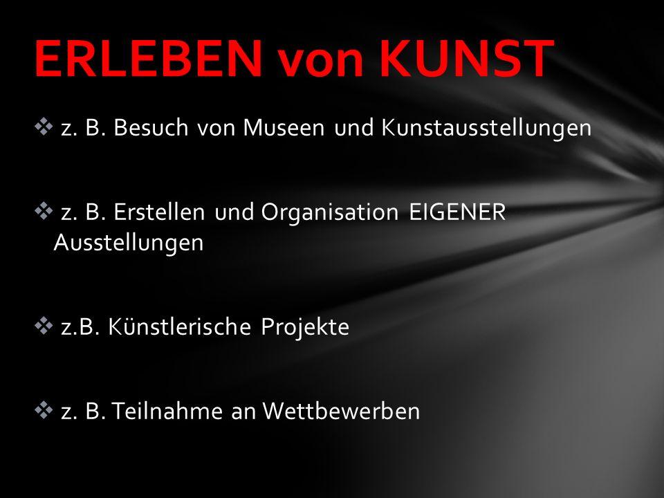 z.B. Besuch von Museen und Kunstausstellungen z. B.