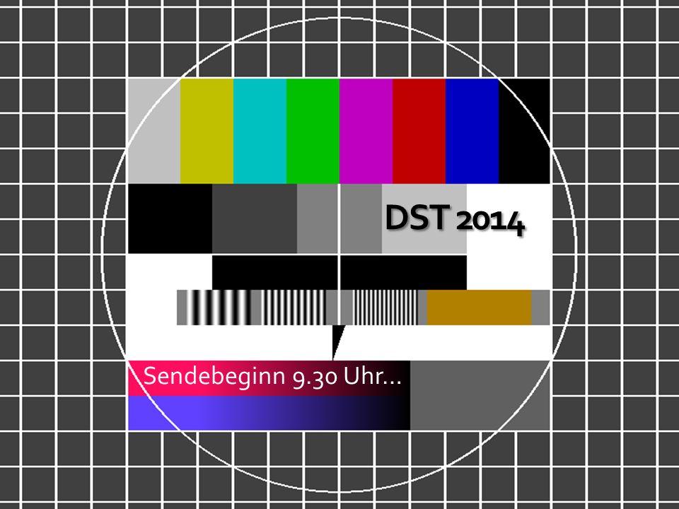 DST 2014 Sendebeginn 9.30 Uhr…