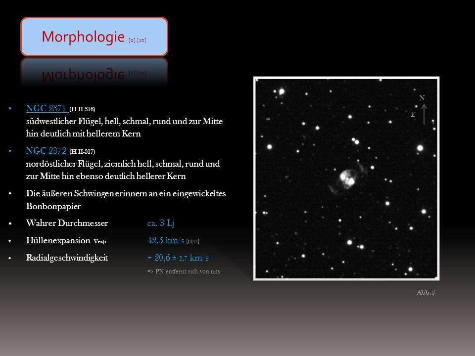 NGC 2371 (H II-316) südwestlicher Flügel, hell, schmal, rund und zur Mitte hin deutlich mit hellerem Kern NGC 2372 (H II-317) nordöstlicher Flügel, ziemlich hell, schmal, rund und zur Mitte hin ebenso deutlich hellerer Kern Die äußeren Schwingen erinnern an ein eingewickeltes Bonbonpapier Wahrer Durchmesserca.