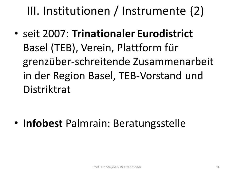 III. Institutionen / Instrumente (2) seit 2007: Trinationaler Eurodistrict Basel (TEB), Verein, Plattform für grenzüber-schreitende Zusammenarbeit in