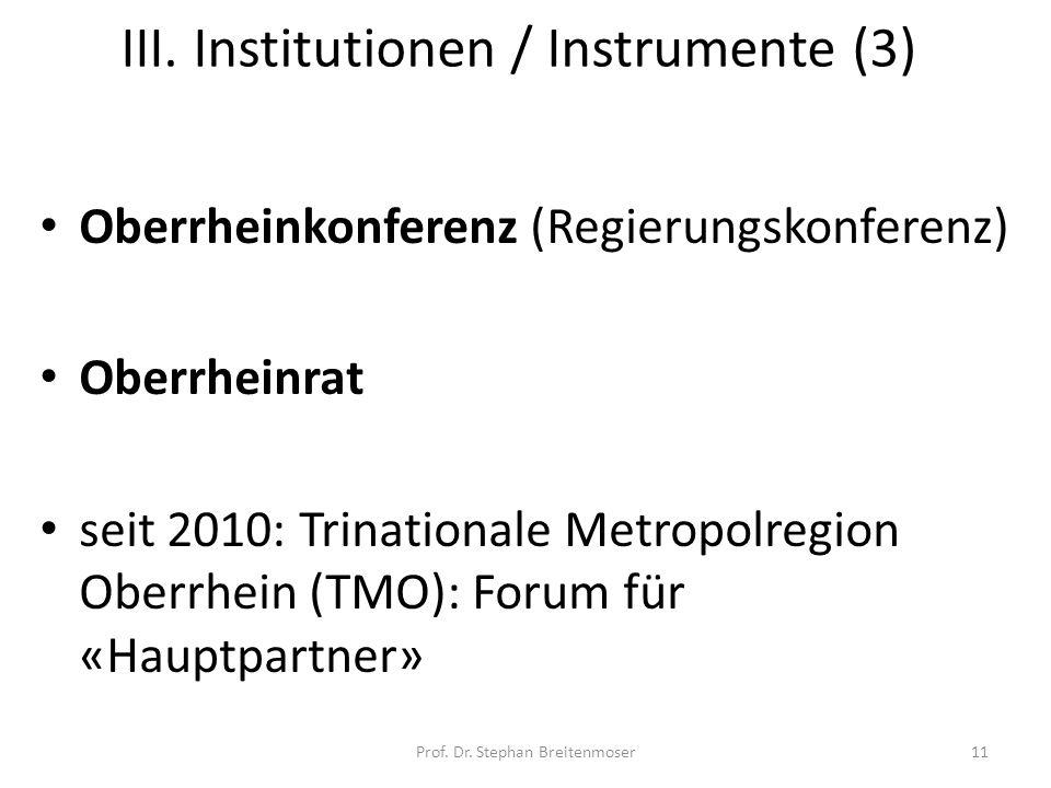 III. Institutionen / Instrumente (3) Oberrheinkonferenz (Regierungskonferenz) Oberrheinrat seit 2010: Trinationale Metropolregion Oberrhein (TMO): For