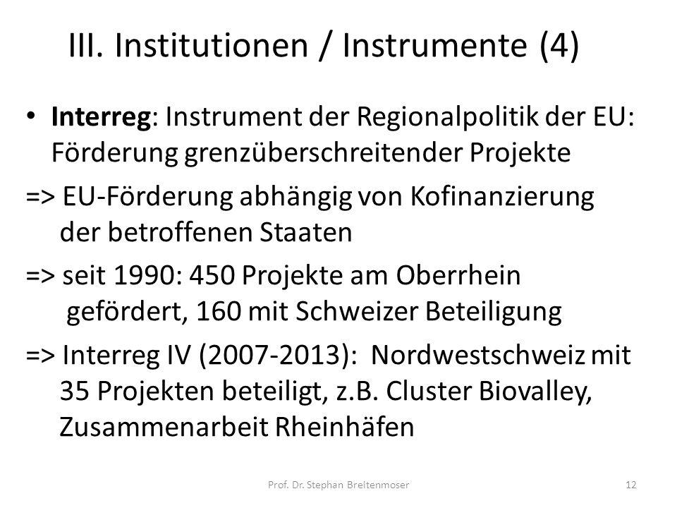 III. Institutionen / Instrumente (4) Interreg: Instrument der Regionalpolitik der EU: Förderung grenzüberschreitender Projekte => EU-Förderung abhängi