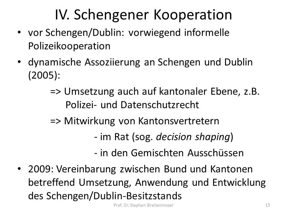 IV. Schengener Kooperation vor Schengen/Dublin: vorwiegend informelle Polizeikooperation dynamische Assoziierung an Schengen und Dublin (2005): => Ums