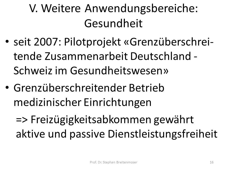 V. Weitere Anwendungsbereiche: Gesundheit seit 2007: Pilotprojekt «Grenzüberschrei- tende Zusammenarbeit Deutschland - Schweiz im Gesundheitswesen» Gr