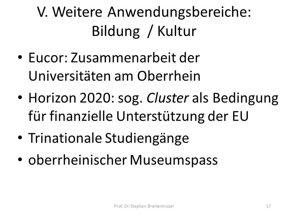 V. Weitere Anwendungsbereiche: Bildung / Kultur Eucor: Zusammenarbeit der Universitäten am Oberrhein Horizon 2020: sog. Cluster als Bedingung für fina