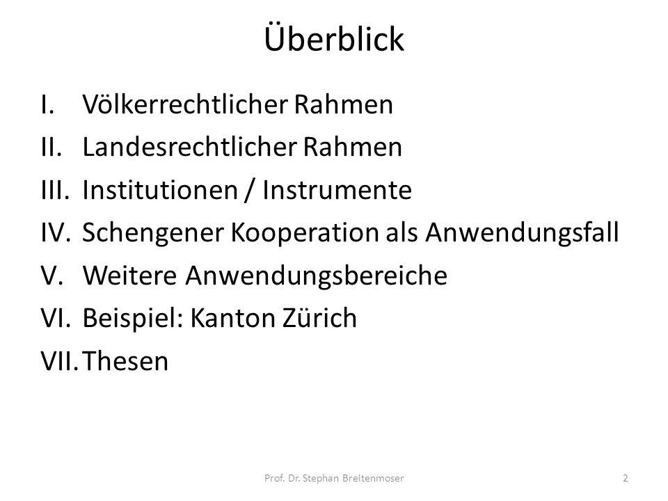 Überblick I.Völkerrechtlicher Rahmen II.Landesrechtlicher Rahmen III.Institutionen / Instrumente IV.Schengener Kooperation als Anwendungsfall V.Weiter