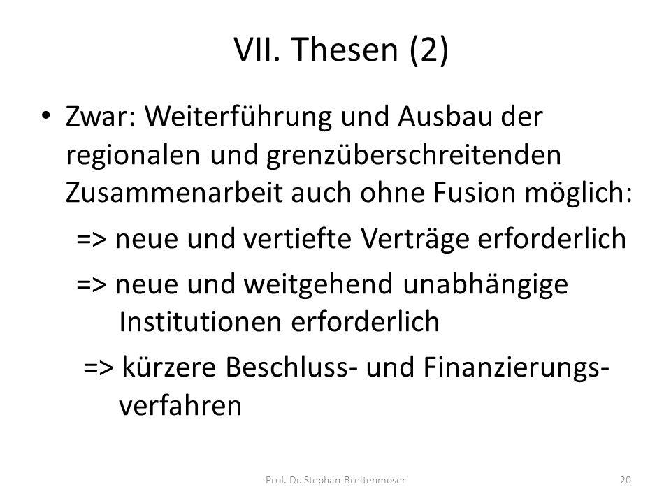 VII. Thesen (2) Zwar: Weiterführung und Ausbau der regionalen und grenzüberschreitenden Zusammenarbeit auch ohne Fusion möglich: => neue und vertiefte