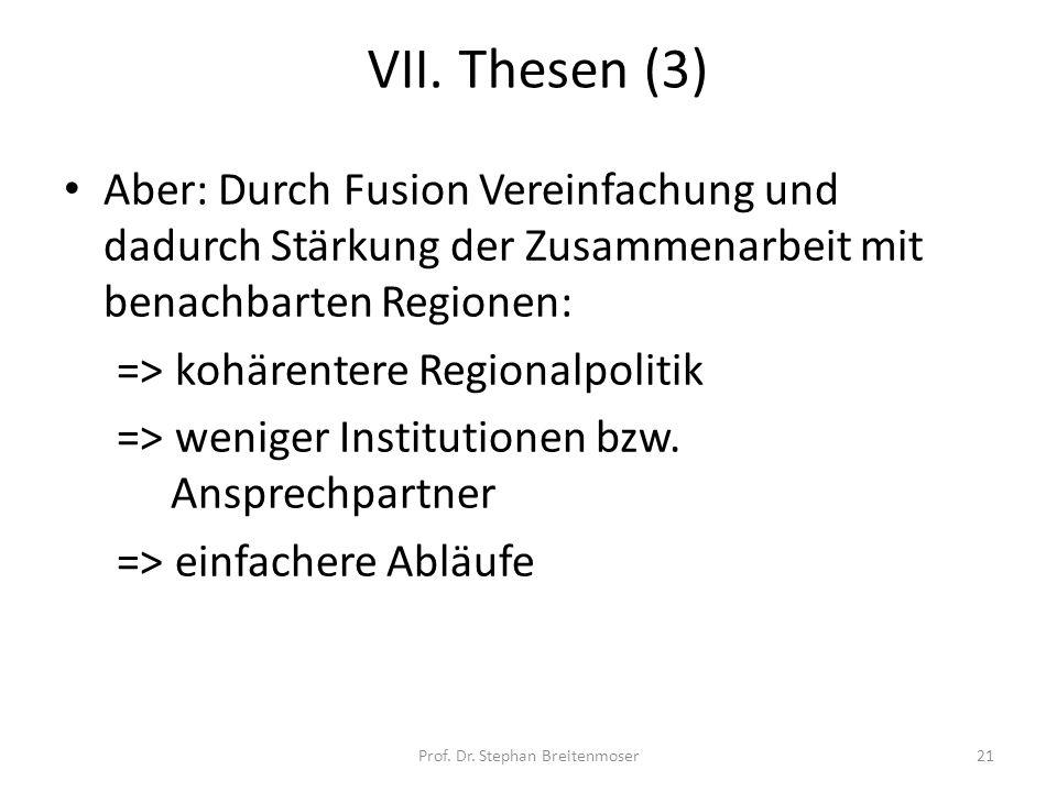 VII. Thesen (3) Aber: Durch Fusion Vereinfachung und dadurch Stärkung der Zusammenarbeit mit benachbarten Regionen: => kohärentere Regionalpolitik =>