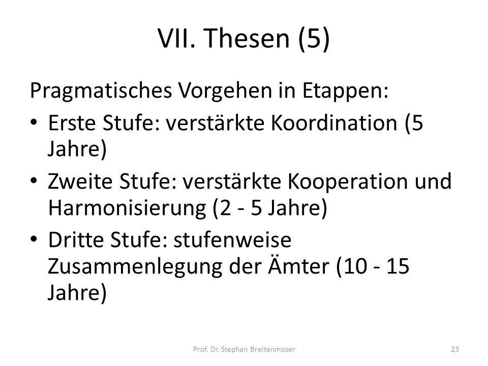 VII. Thesen (5) Pragmatisches Vorgehen in Etappen: Erste Stufe: verstärkte Koordination (5 Jahre) Zweite Stufe: verstärkte Kooperation und Harmonisier