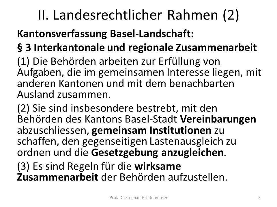 II. Landesrechtlicher Rahmen (2) Kantonsverfassung Basel-Landschaft: § 3 Interkantonale und regionale Zusammenarbeit (1) Die Behörden arbeiten zur Erf