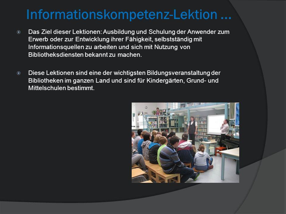 Informationskompetenz-Lektion... Das Ziel dieser Lektionen: Ausbildung und Schulung der Anwender zum Erwerb oder zur Entwicklung ihrer Fähigkeit, selb