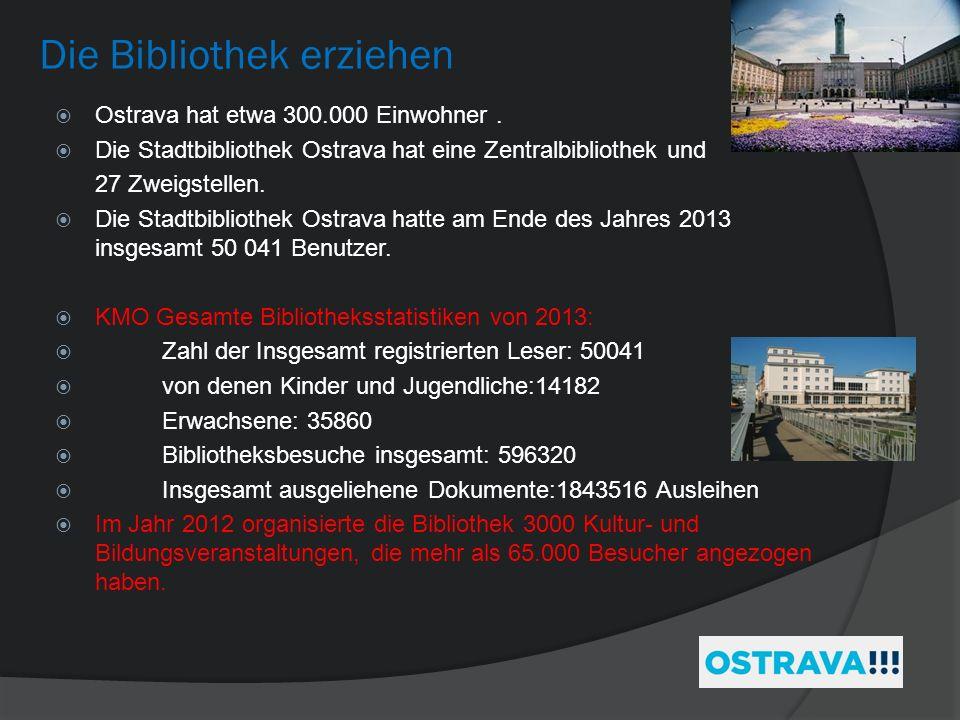Die Bibliothek erziehen Ostrava hat etwa 300.000 Einwohner. Die Stadtbibliothek Ostrava hat eine Zentralbibliothek und 27 Zweigstellen. Die Stadtbibli