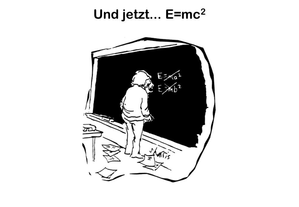 Und jetzt... E=mc 2