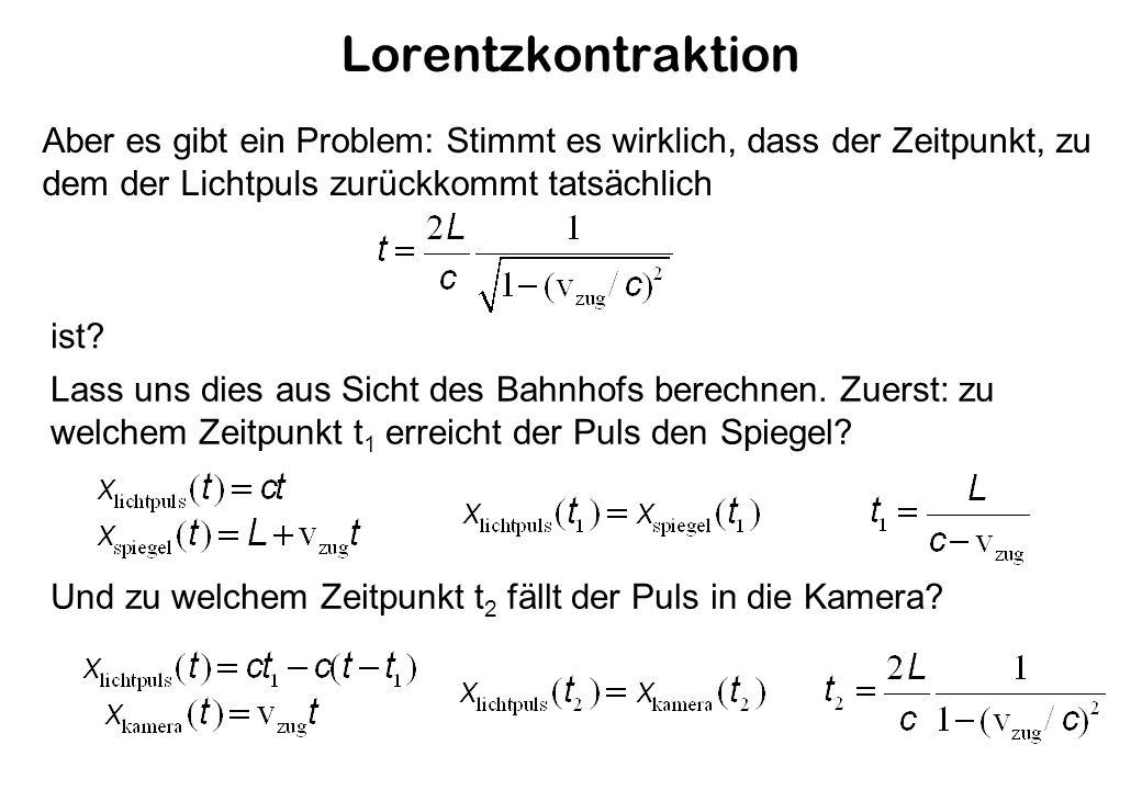 Lorentzkontraktion Aber es gibt ein Problem: Stimmt es wirklich, dass der Zeitpunkt, zu dem der Lichtpuls zurückkommt tatsächlich ist.