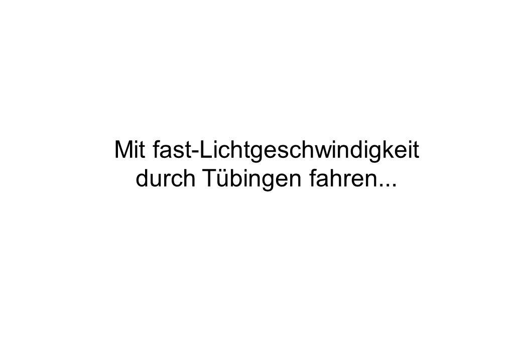Mit fast-Lichtgeschwindigkeit durch Tübingen fahren...