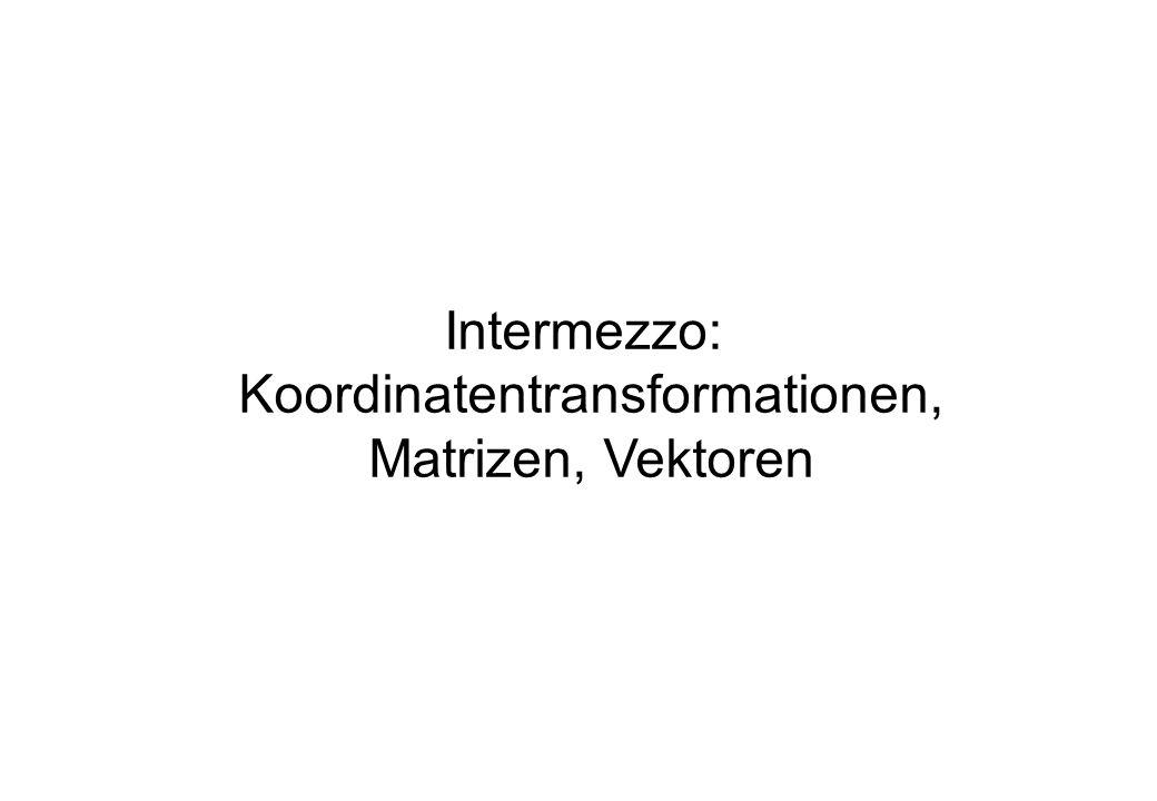 Intermezzo: Koordinatentransformationen, Matrizen, Vektoren