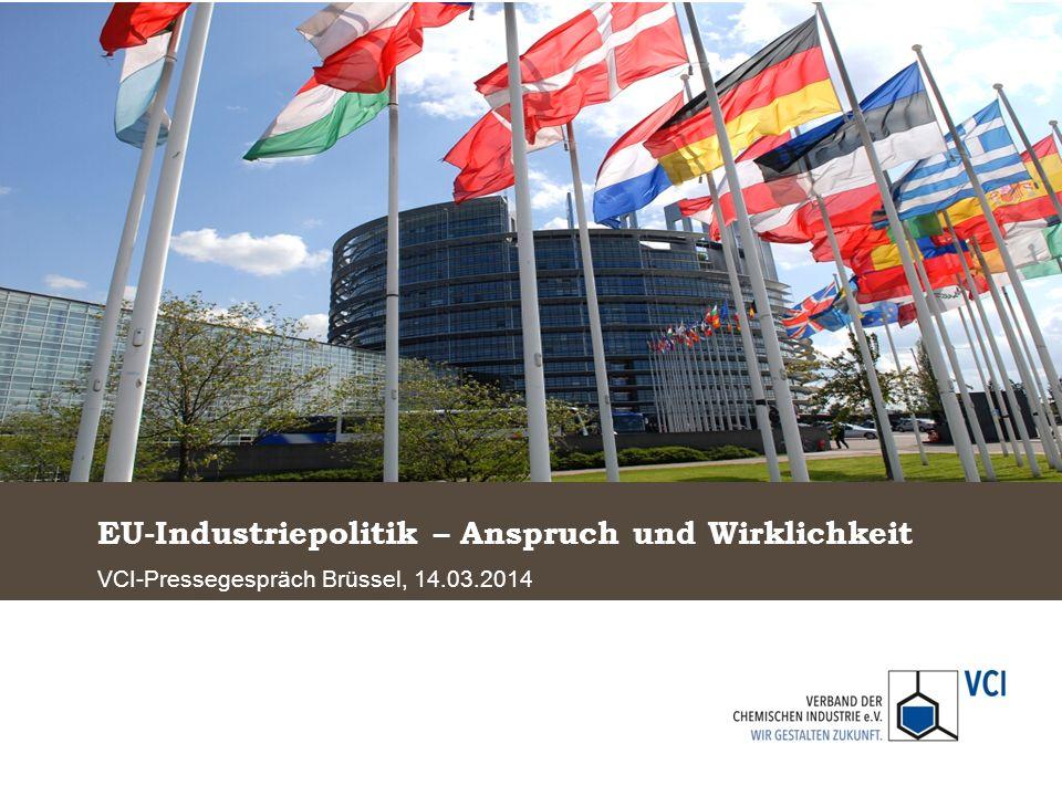 EU-Industriepolitik – Anspruch und Wirklichkeit VCI-Pressegespräch Brüssel, 14.03.2014