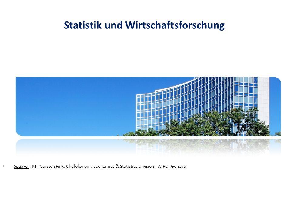 Speaker: Mr. Carsten Fink, Chefökonom, Economics & Statistics Division, WIPO, Geneva Statistik und Wirtschaftsforschung