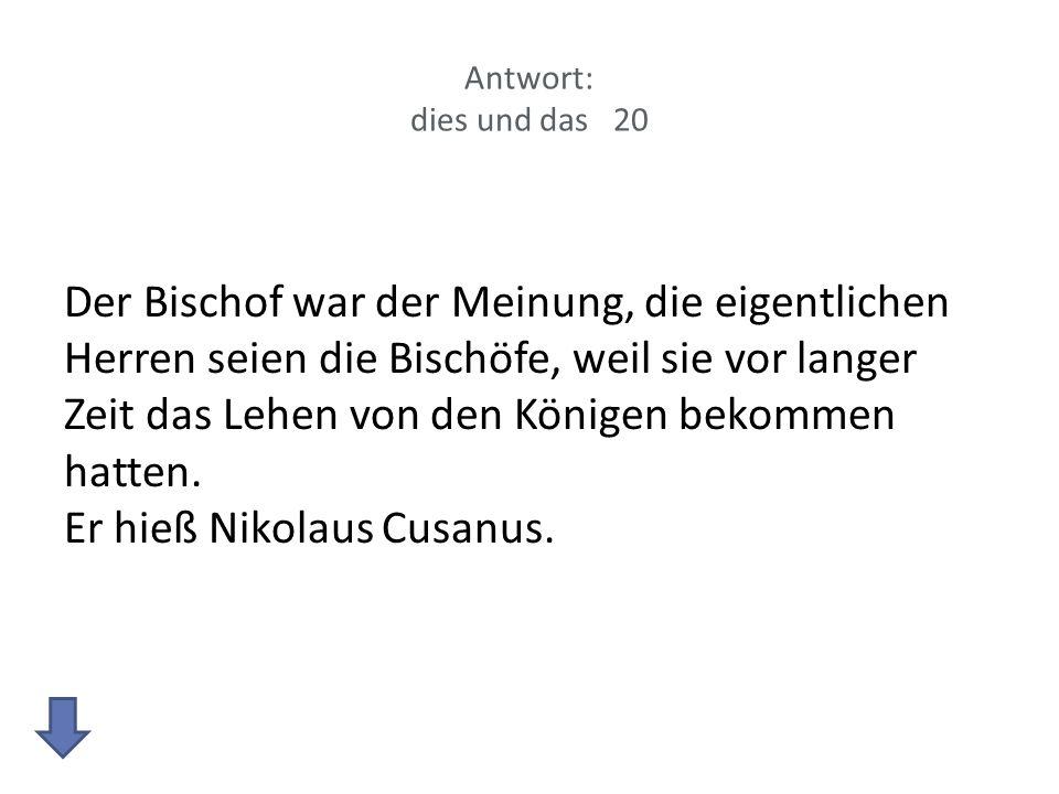 Antwort: dies und das 20 Der Bischof war der Meinung, die eigentlichen Herren seien die Bischöfe, weil sie vor langer Zeit das Lehen von den Königen b