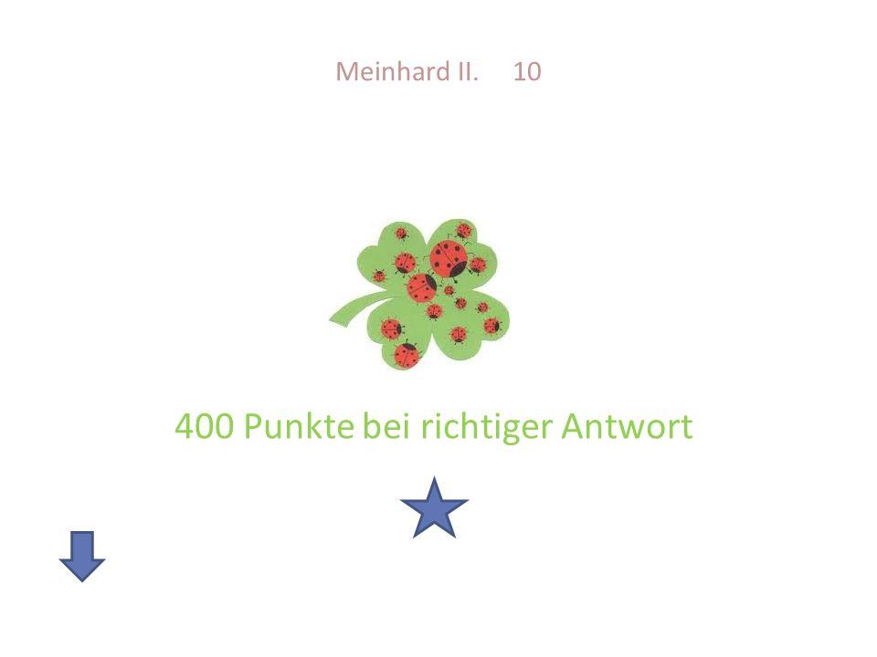 Meinhard II. 10 400 Punkte bei richtiger Antwort