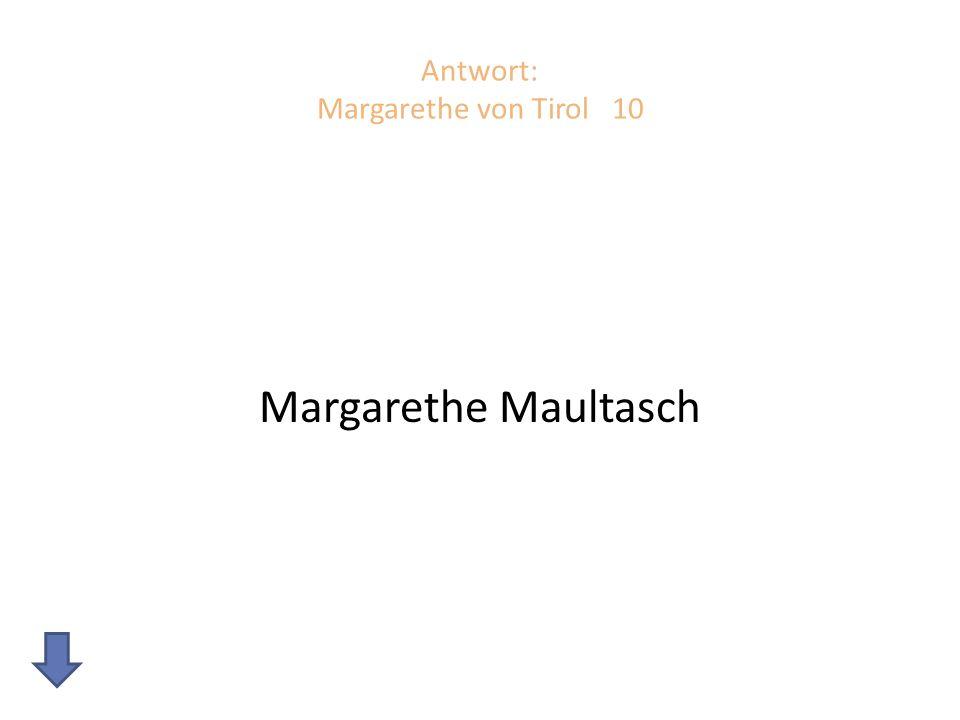 Antwort: Margarethe von Tirol 10 Margarethe Maultasch