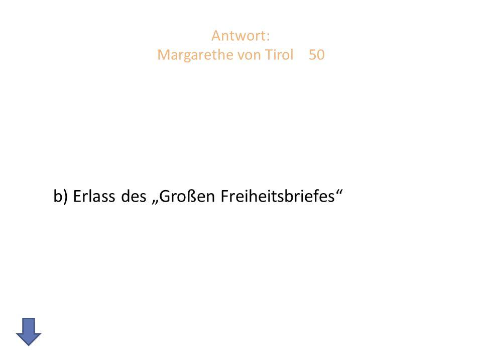 Antwort: Margarethe von Tirol 50 b) Erlass des Großen Freiheitsbriefes