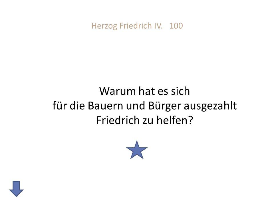 Herzog Friedrich IV. 100 Warum hat es sich für die Bauern und Bürger ausgezahlt Friedrich zu helfen?