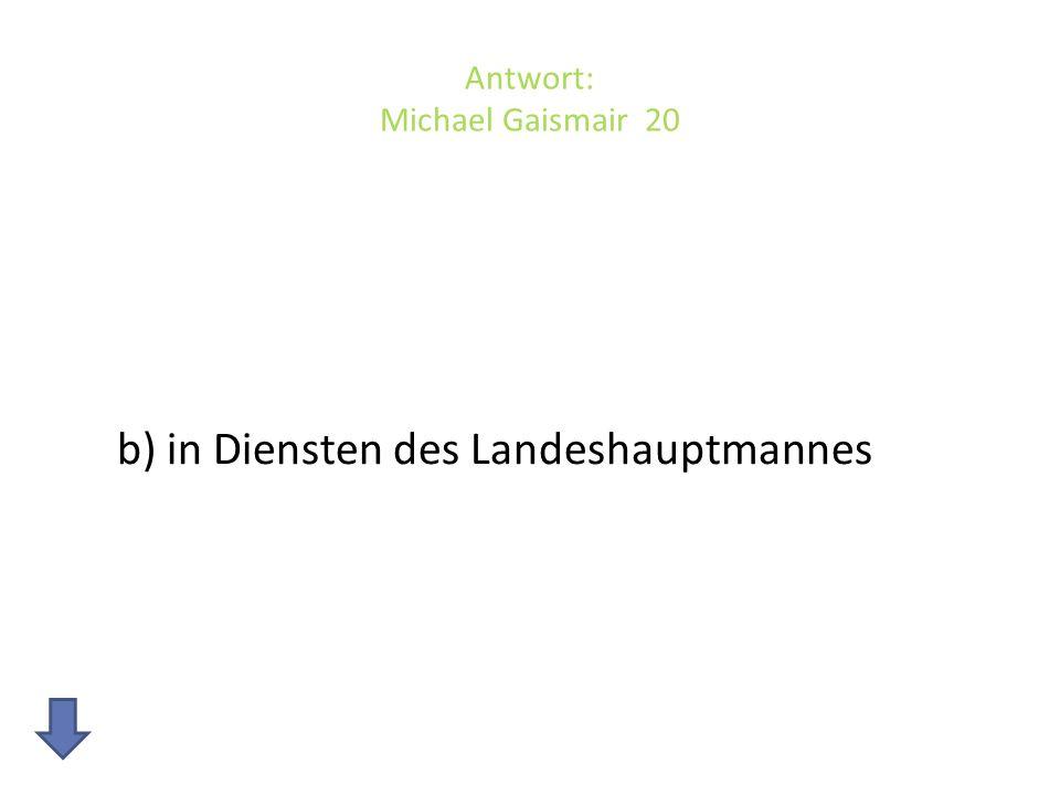 Antwort: Michael Gaismair 20 b) in Diensten des Landeshauptmannes